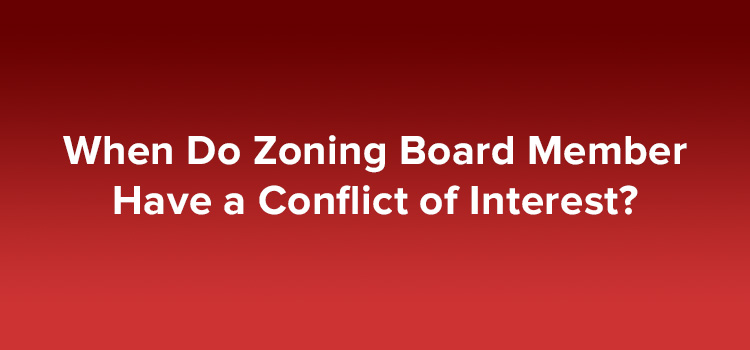 When Do Zoning Board Member Have a Conflict of Interest?