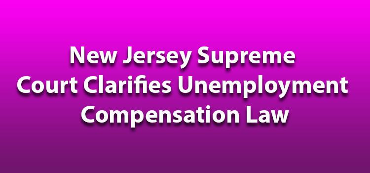 New Jersey Supreme Court Clarifies Unemployment Compensation Law