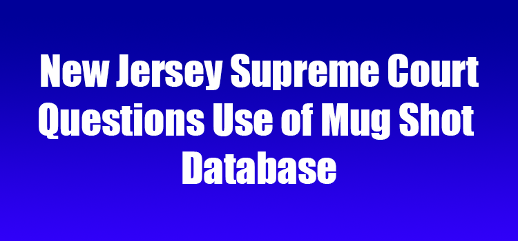 New Jersey Supreme Court Questions Use of Mug Shot Database