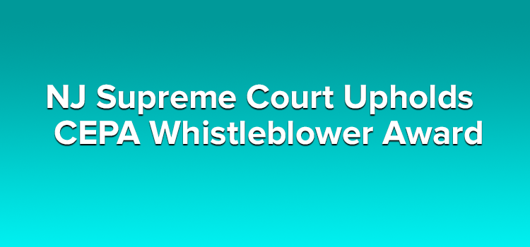 NJ Supreme Court Upholds CEPA Whistleblower Award