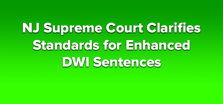 NJ-Supreme-Court-Clarifies-Standards-for-Enhanced-DWI-Sentences