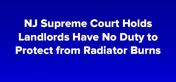 NJ Supreme Court Holds Landlords Have No Duty to Protect from Radiator Burns