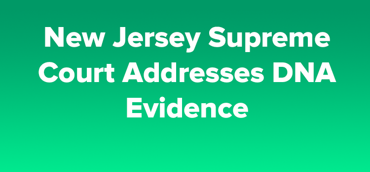 New-Jersey-Supreme-Court-Addresses-DNA-Evidence