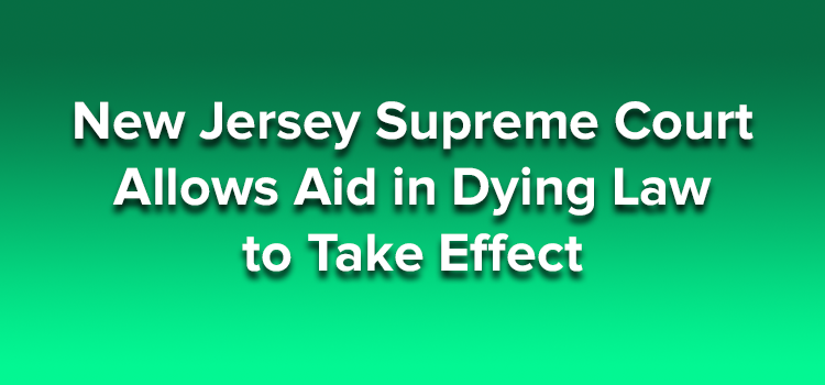 New Jersey Supreme Court Allows Aid in Dying Law to Take Effect