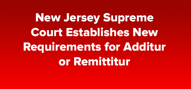 New Jersey Supreme Court Establishes New Requirements for Additur or Remittitur