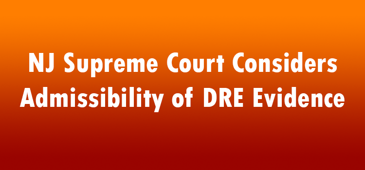 NJ-Supreme-Court-Considers-Admissibility-of-DRE-Evidence