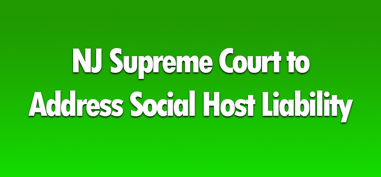 NJ Supreme Court to Address Social Host Liability