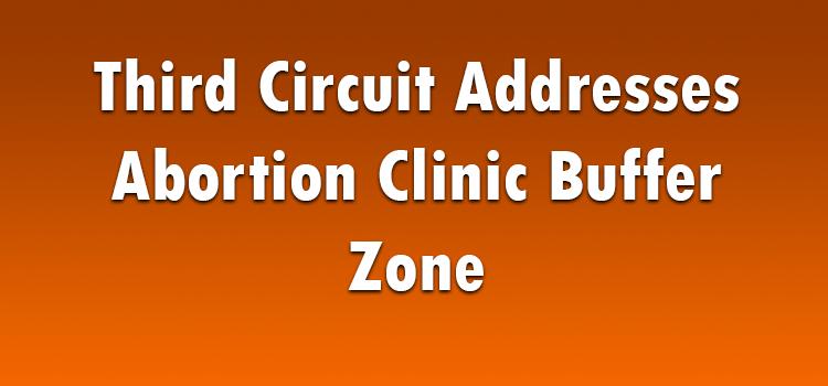 Third Circuit Addresses Abortion Clinic Buffer Zone