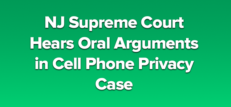 NJ Supreme Court Hears Oral Arguments in Cell Phone Privacy Case