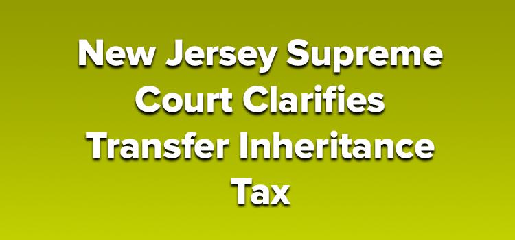 New-Jersey-Supreme-Court-Clarifies-Transfer-Inheritance-Tax