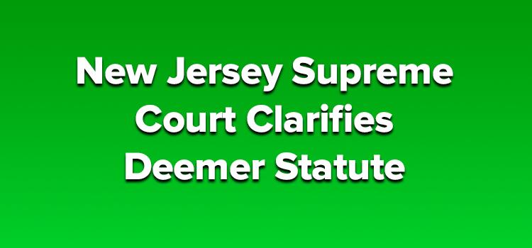 New Jersey Supreme Court Clarifies Deemer Statute