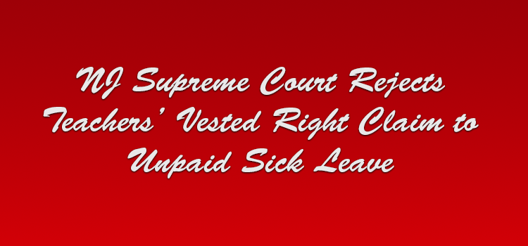 NJ Supreme Court Rejects Teachers' Vested Right Claim to Unpaid Sick Leave