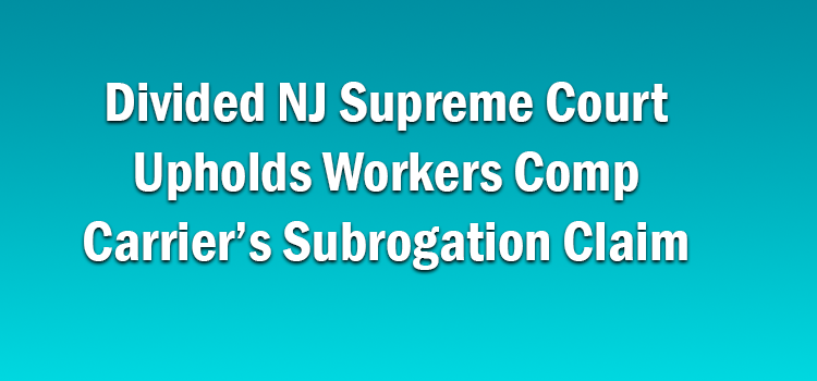 Divided NJ Supreme Court Upholds Workers Comp Carrier's Subrogation Claim