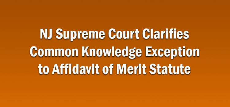 NJ Supreme Court Clarifies Common Knowledge Exception to Affidavit of Merit Statute