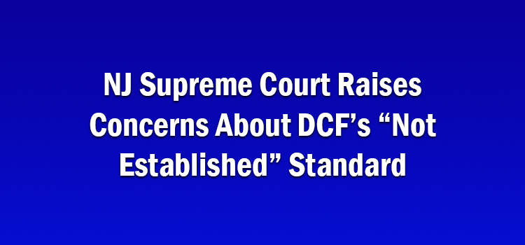 "NJ Supreme Court Raises Concerns About DCF's ""Not Established"" Standard"