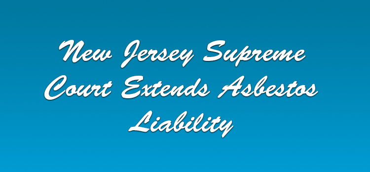 New Jersey Supreme Court Extends Asbestos Liability