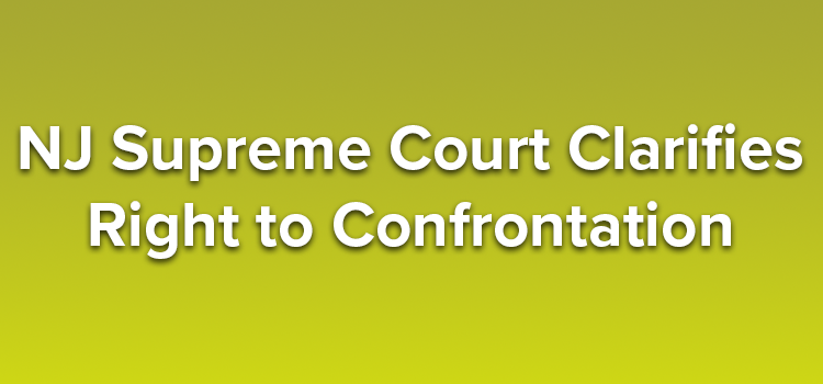 NJ-Supreme-Court-Clarifies-Right-to-Confrontation