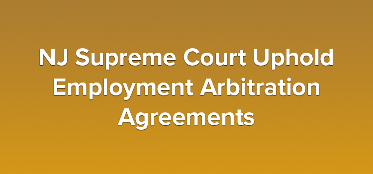 NJ Supreme Court Uphold Employment Arbitration Agreements