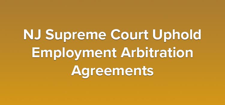 NJ Supreme Court Uphold Employment Arbitration Agreements