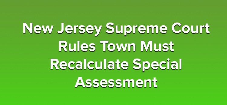 New-Jersey-Supreme-Court-Rules-Town-Must-Recalculate-Special-Assessment