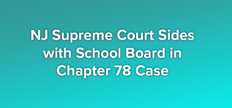 NJ Supreme Court Sides with School Board in Chapter 78 Case