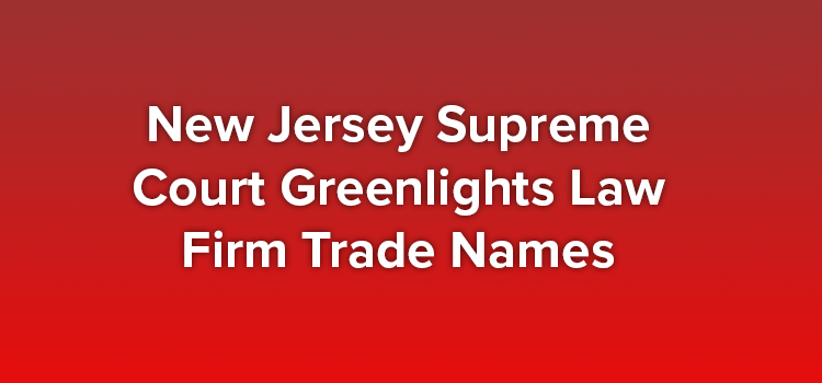 New Jersey Supreme Court Greenlights Law Firm Trade Names