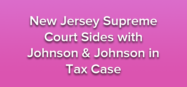 New Jersey Supreme Court Sides with Johnson & Johnson in Tax Case