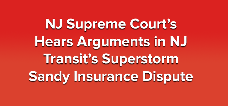 NJ Supreme Court's Hears Arguments in NJ Transit's Superstorm Sandy Insurance Dispute