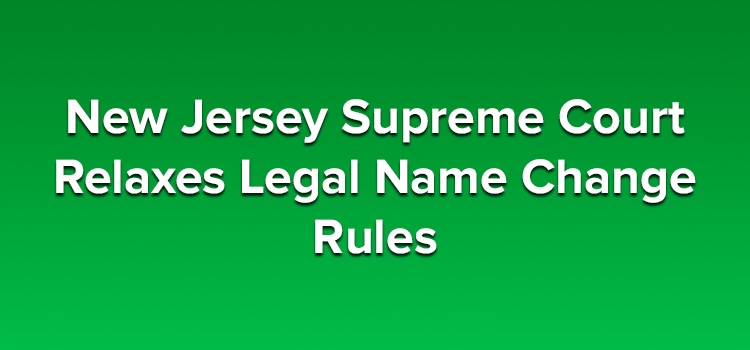 New-Jersey-Supreme-Court-Relaxes-Legal-Name-Change-Rules