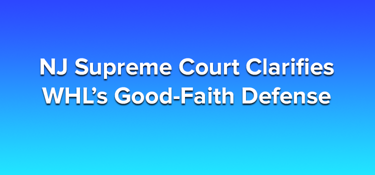 NJ Supreme Court Clarifies WHL's Good-Faith Defense