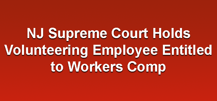 NJ Supreme Court Holds Volunteering Employee Entitled to Workers Comp