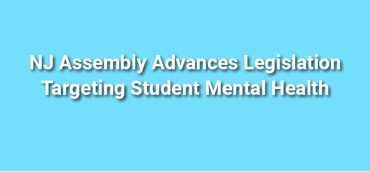 NJ Assembly Advances Legislation Targeting Student Mental Health