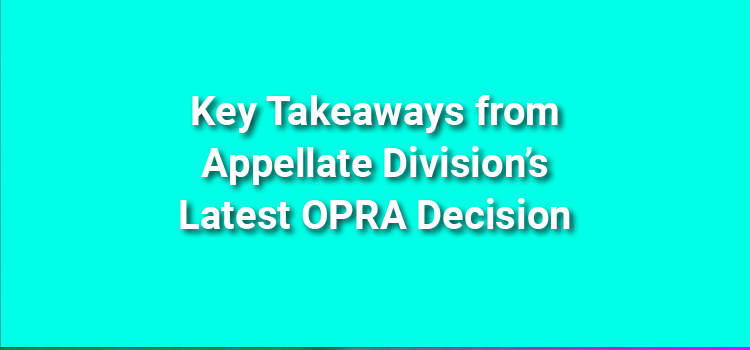Key Takeaways from Appellate Division's Latest OPRA Decision