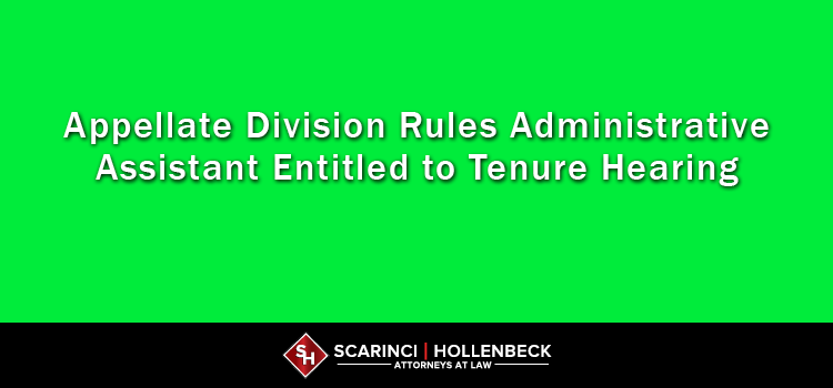 Appellate Division Rules Administrative Assistant Entitled to Tenure Hearing